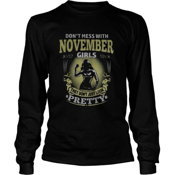 The Dont Mess With November Girls They Dont Just Look Pretty Shirt Longsleeve Tee Unisex