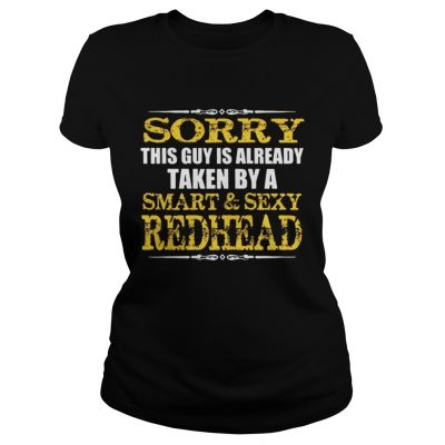 Sorry this guy is already taken by a smartsexy redhead shirt Classic Ladies Tee