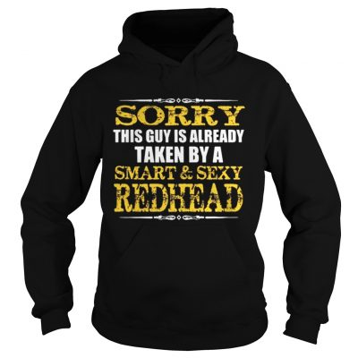 Sorry this guy is already taken by a smartsexy redhead shirt Hoodie