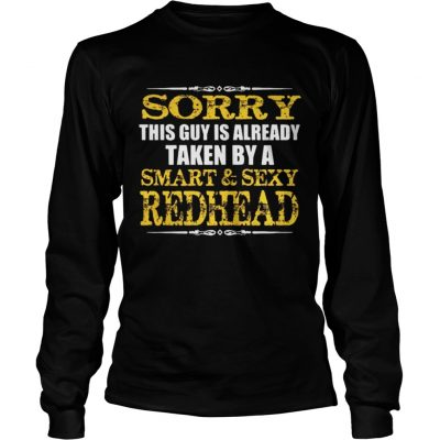 Sorry this guy is already taken by a smartsexy redhead shirt Longsleeve Tee Unisex