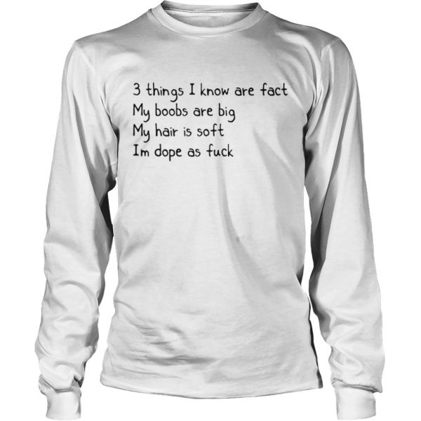 3 things i know are fact my boobs are big shirt Longsleeve Tee Unisex