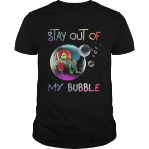 Grinch stay out of my bubble Christmas shirt Shirt