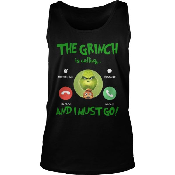 The Grinch Is Calling And I Must Go Shirt TankTop