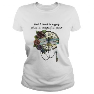 c1be6255a18 Dragonfly and I think to myself what a wonderful world shirt - Funny T- Shirts Store Online