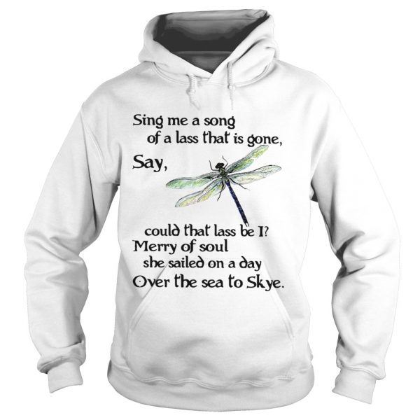 Dragonfly Sing me a song of a lass that is gone say could that lass be I shirt Hoodie