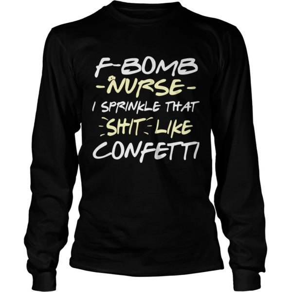 Fbomb nurse I sprinkle that shit like confetti shirt Longsleeve Tee Unisex