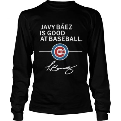 Javy Baez is good at baseball Chicago Cubs shirt Longsleeve Tee Unisex