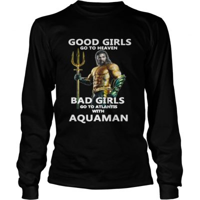 Official Good girls go to heaven bad girls go to atlantis with Aquaman shirt Longsleeve Tee Unisex