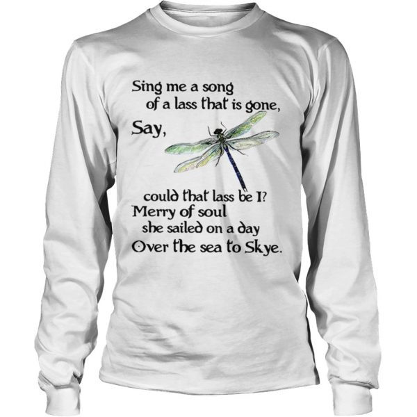 Dragonfly Sing me a song of a lass that is gone say could that lass be I shirt Longsleeve Tee Unisex