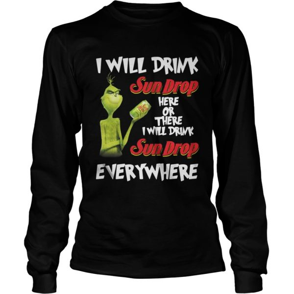 Grinch I will drink sundrop here or there I will drink sundrop everywhere shirt Longsleeve Tee Unisex