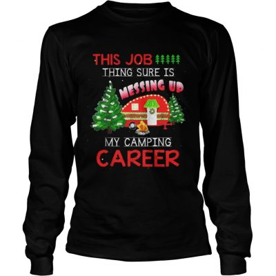 This job thing sure is messing up my camping career shirt Longsleeve Tee Unisex