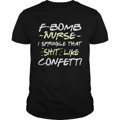 Fbomb nurse I sprinkle that shit like confetti shirt