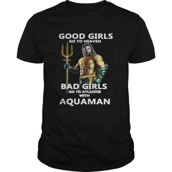 Official Good girls go to heaven bad girls go to atlantis with Aquaman shirt