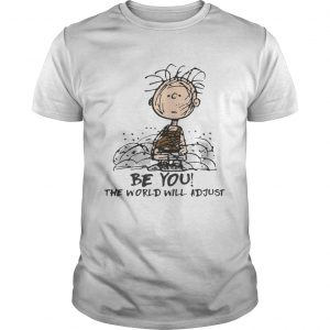 Charlie Brown Be you the world will adjust shirt Shirt