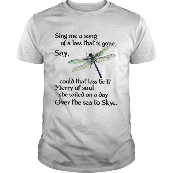 Dragonfly Sing me a song of a lass that is gone say could that lass be I shirt