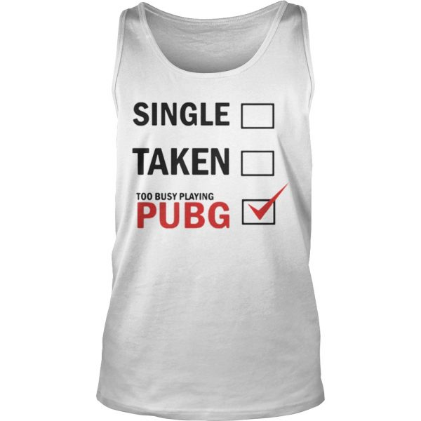 Single taken too busy playing pubg shirt TankTop