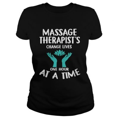 Massage Therapists Change Lives One Hour At A Time Shirt Classic Ladies Tee