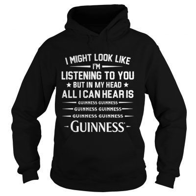 I might look like Im listening to you but in my head all I can hear is Guinness shirt Longsleeve Tee Unisex