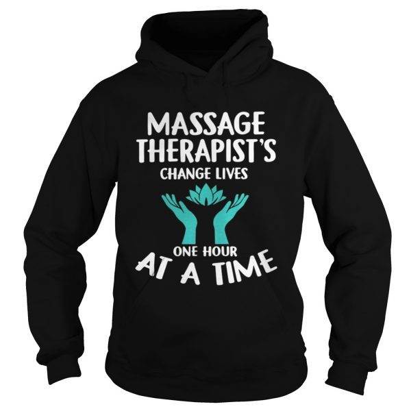 Massage Therapists Change Lives One Hour At A Time Shirt Longsleeve Tee Unisex