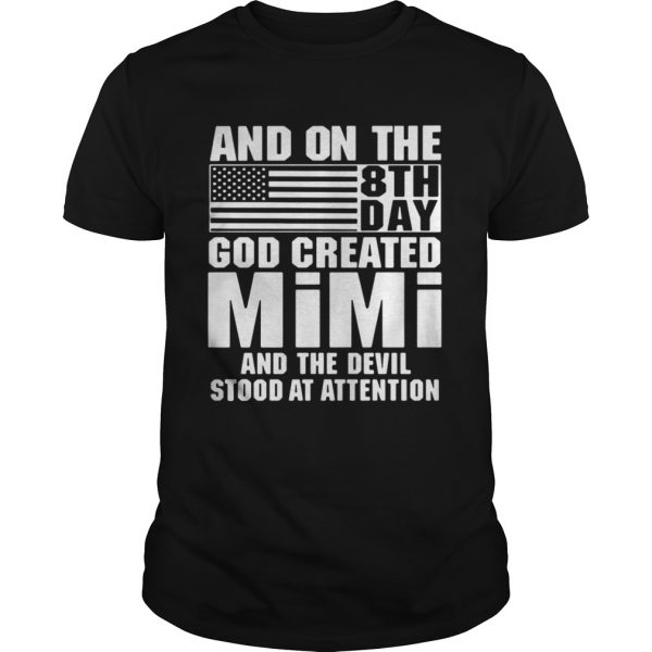 And On The 8th Day God Created Mimi And The Devil Stood At Attention Shirt Shirt