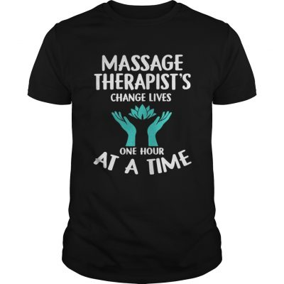 Massage Therapists Change Lives One Hour At A Time Shirt
