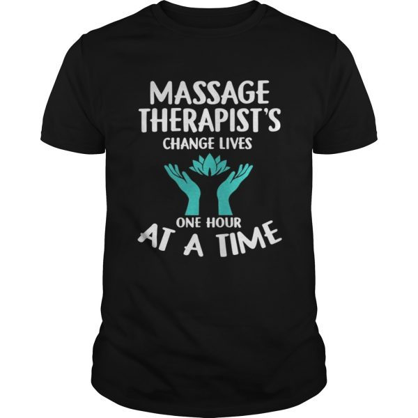 Massage Therapists Change Lives One Hour At A Time Shirt Shirt