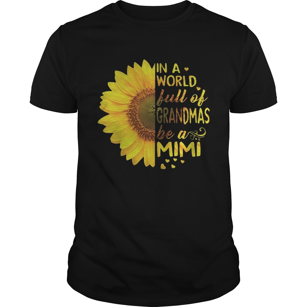 1e6bdc45a Sunflower In a world full of grandmas be a Mimi shirt - Funny T ...