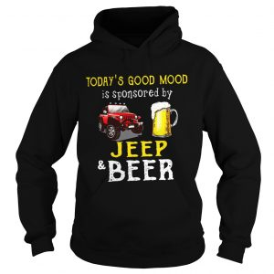 Todays Good Mood is sponsored by jeep and beer hoodie