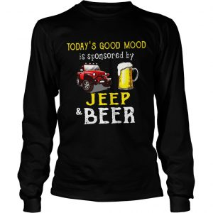 Todays Good Mood is sponsored by jeep and beer longsleeve tee