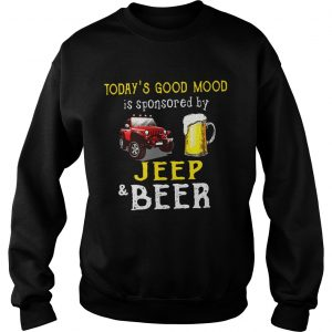 Todays Good Mood is sponsored by jeep and beer sweatshirt