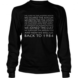 We Lived In The Murder House We Escaped The Asylum And Now We Will Go Back To 1984 longsleeve tee