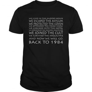 We Lived In The Murder House We Escaped The Asylum And Now We Will Go Back To 1984 unisex