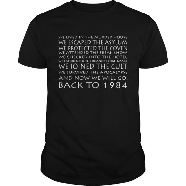 We Lived In The Murder House We Escaped The Asylum And Now We Will Go Back To 1984 shirt