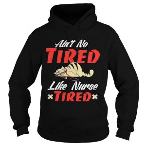 Aint to tired like nurse tired cat hoodie