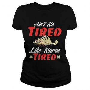 Aint to tired like nurse tired cat ladies tee