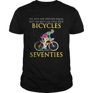 All men are created equal but only the best can still ride bicycles unisex