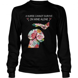 Dickhead Dog A Nurse Cannot Survive On Wine Alone longsleeve tee