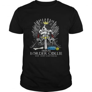 Game of Bones House Border Collie shit just got real Game of Thrones  Unisex