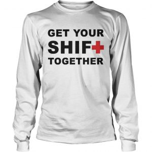 Get Your Shift Together longsleeve tee