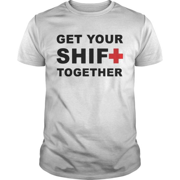 Get Your Shift Together T-shirts