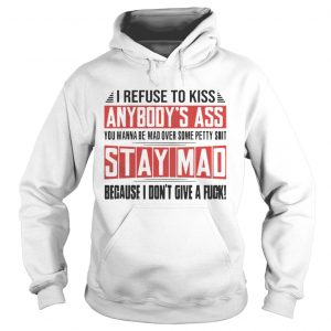 I Refuse To Kiss Anybodys Ass Funny hoodie