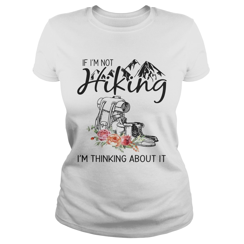 d3e4085141ae If Im Not Hiking Im Thinking About It TShirt - Funny T-Shirts Store ...