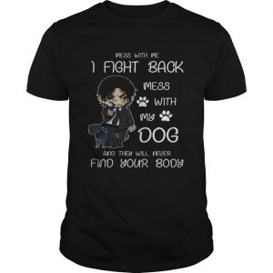 John wick mess with me I fight back mess with my dog  Unisex