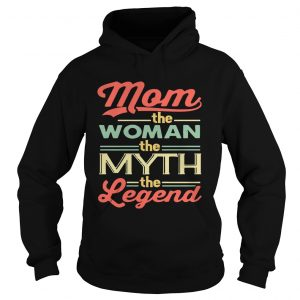 Mom The Women The Myth The Legend hoodie