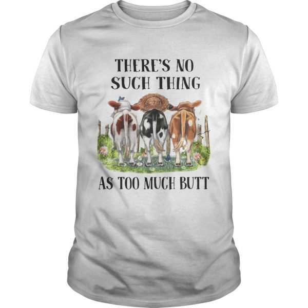 There's No Such Thing As Too Much Butt T-Shirt