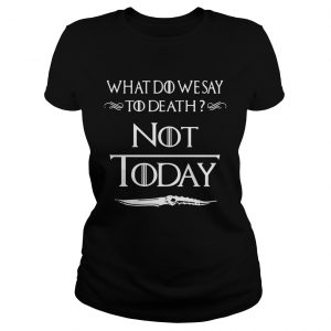 What do we say to death not today Game of Thrones ladies tee