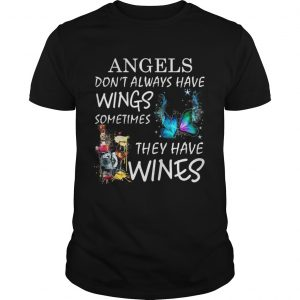 Angels dont always have wings sometimes they have Wines  Unisex