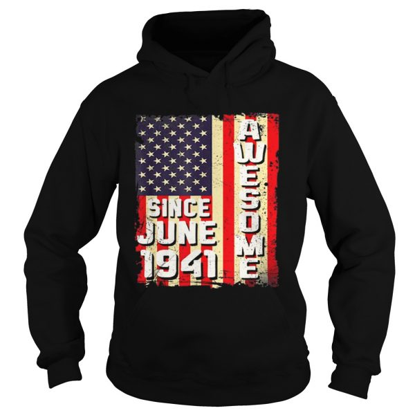 Awesome Since June 1941 American Flag Gifts 78 Yrs Old Shirt Hoodie