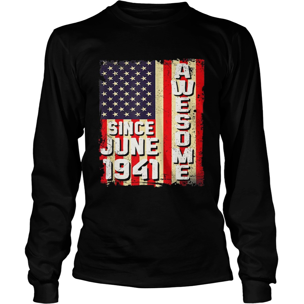 Awesome Since June 1941 American Flag Gifts 78 Yrs Old Shirt LongSleeve