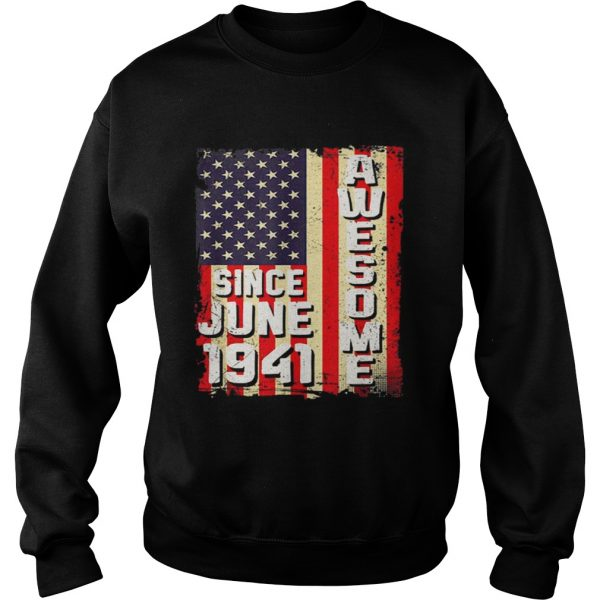 Awesome Since June 1941 American Flag Gifts 78 Yrs Old Shirt Sweatshirt